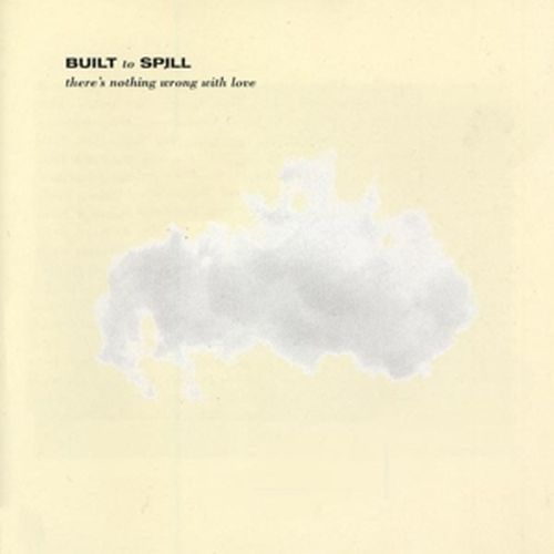 Cover BUILT TO SPILL, there´s nothing wrong with love