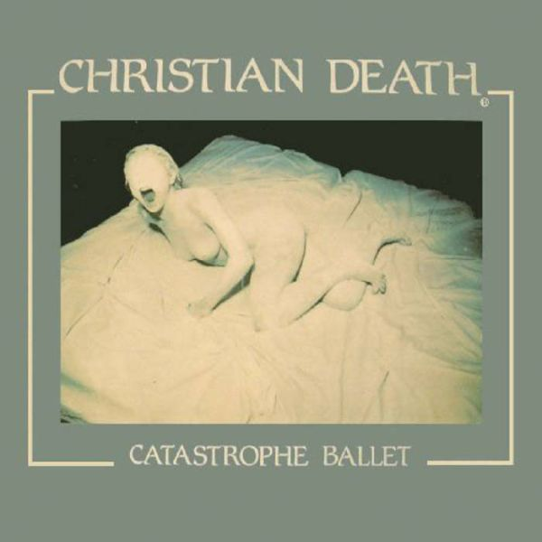 CHRISTIAN DEATH, catastrophe ballet (30th anniversary edition) cover