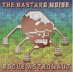 Cover BASTARD NOISE, rogue astronaut