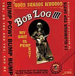 BOB LOG III, my shit is perfect cover