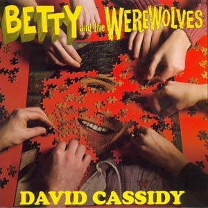 Cover BETTY & THE WEREWOLVES, david cassidy