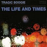 Cover LIFE AND TIMES, tragic boogie