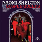 Cover NAOMI SHELTON & GOSPEL QUEENS, what have you done, my brother?