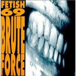 Cover FETISH 69, brute force