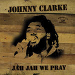 Cover JOHNNY CLARKE, jah jah we pray