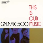 Cover GALAXIE 500, this is our music