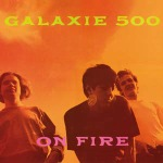 Cover GALAXIE 500, on fire