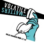 Cover IDLE HANDS, volatile matters