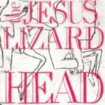 Cover JESUS LIZARD, head (remaster-reissue)