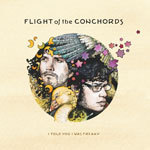 Cover FLIGHT OF THE CONCHORDS, i told you i was freaky