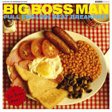 Cover BIG BOSS MAN, full english beat breakfast