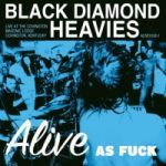 BLACK DIAMOND HEAVIES, alive as fuck cover