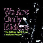 Cover JEFFREY LEE PIERCE SESSIONS PROJECT/VARIOUS, we are only riders