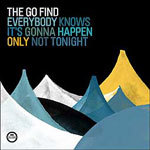 GO FIND, everybody knows it´s gonna happen only not tonight cover