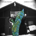 PORTUGAL THE MAN, american ghetto cover