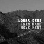 LOWER DENS, twin-hand movement cover