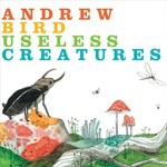 ANDREW BIRD, useless creatures cover
