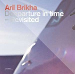 Cover ARIL BRIKHA, deeparture in time - revisited