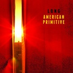L/O/N/G, american primitive cover