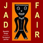 Cover JAD FAIR, beautiful songs - best of