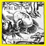MIKE WATT, hyphenated man cover