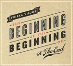 Cover FRISKA VILJOR, beginning of the beginning of the end
