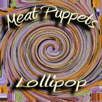 Cover MEAT PUPPETS, lollipop
