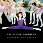 FELICE BROTHERS, celebration, florida cover