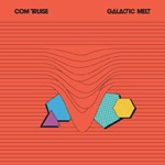 Cover COM TRUISE, galactic melt