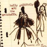 HOLLY GOLIGHTLY & BROKEOFFS, nobody will be there cover