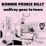 Cover BONNIE PRINCE BILLY, wolfroy goes to town