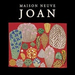 MAISON NEUVE, joan cover