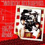 Cover WHITE STRIPES, the big three killed my baby