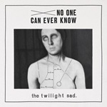 TWILIGHT SAD, no one can ever know cover