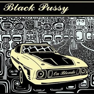 BLACK PUSSY, on blonde cover