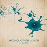 Cover ALCOHOLIC FAITH MISSION, ask me this