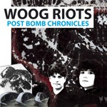Cover WOOG RIOTS, post bomb chronicles