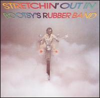 Cover BOOTSY´S RUBBER BAND, stretchin´ out in