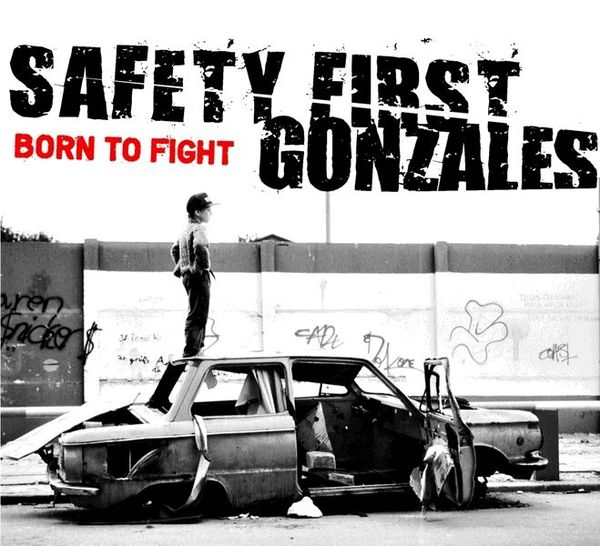 SAFETY FIRST GONZALES, born to fight cover
