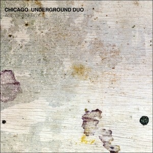 Cover CHICAGO UNDERGROUND DUO, age of energy