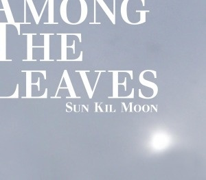 SUN KIL MOON, among the leaves cover